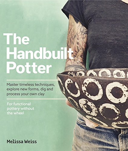 The Handbuilt Potter: Master timeless techniques, explore new forms, dig and process your own clay-for functional pottery without the wheel