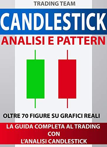 CANDLESTICK: Analisi e Pattern: La guida definitiva al Trading Online con i Pattern Candlestick (Italian Edition) ()