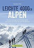 Leichte 4000er in den Alpen. Die Normalwege auf 34 hohe Gipfel von F bis AD. Ein 4000er-Tourenführer für Frankreich, Italien und Schweiz. Leichte und ... über 4000 Höhenmeter. (Erlebnis Bergsteigen)