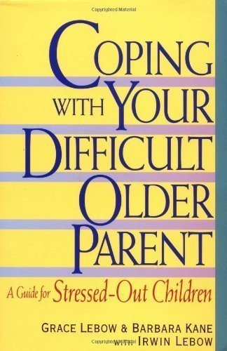 Coping With Your Difficult Older Parent by Grace Lebow (Feb 1 1999)