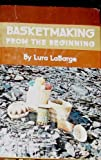 Basketmaking from the Beginning, Lura La Barge, 0308102436