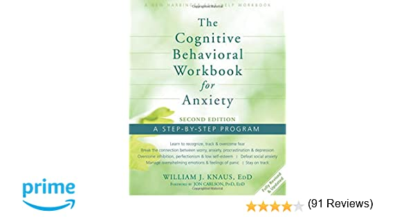 The Cognitive Behavioral Workbook for Anxiety: A Step-By-Step ...