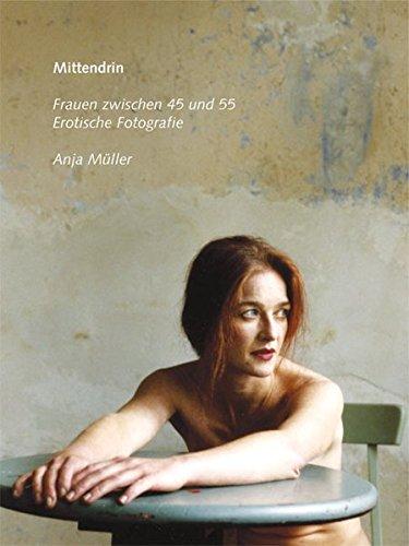 Mittendrin. Erotische Fotografien von Frauen zwischen 45 und 55