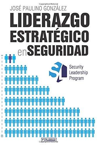 Liderazgo estrategico en Seguridad (Spanish Edition) [Jose Paulino Gonzalez] (Tapa Blanda)