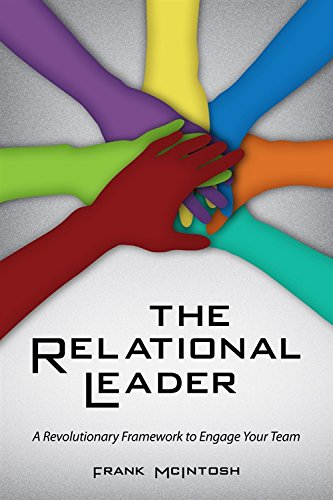 The Relational Leader: A Revolutionary Framework to Engage Your Team