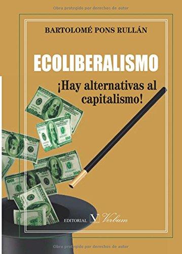 Descargar Libro Ecoliberalismo ¡hay Alternativas Al Capitalismo! Bartolome Pons Rullan