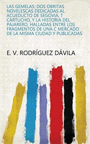 Las gemelas: dos obritas novelescas dedicadas al acueducto de Segovia, t cartucho, y La historia del pajarero, halladas entre...