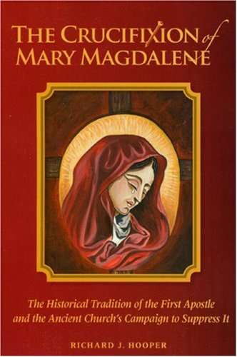 The Crucifixion of Mary Magdalene: The Historical Tradition of the First Apostle and the Ancient Churches Campaign