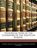 Historical View of the Literature of the South of Europe;, Thomas Roscoe and Jean-Charles-Leonard Simonde Sismondi, 1142699242