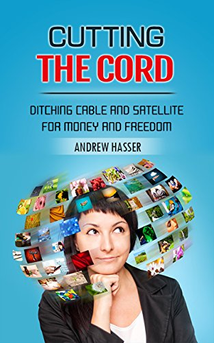 Cutting the Cord: Ditching Cable and Satellite for Money and Freedom by [Hasser, Andrew]