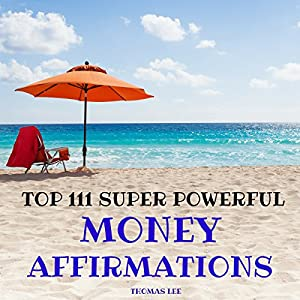 Top 111 Super Powerful Money Affirmations Audiobook