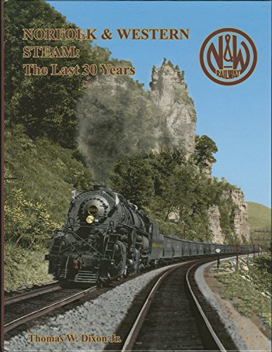 Norfolk & Western Steam: The Last 30 Years - Norfolk And Western Railroad
