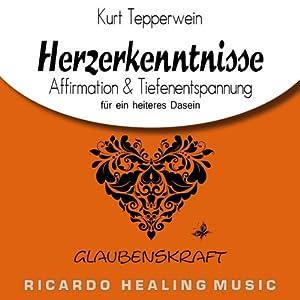 Glaubenskraft: Affirmation & Tiefenentspannung für ein heiteres Dasein (Herzerkenntnisse) Hörbuch