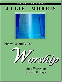 From Worry to Worship: Stop Worrying in Just 30 Days by [Morris, Julie]