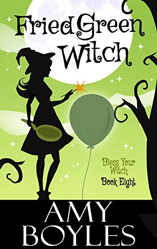 Fried Green Witch (Bless Your Witch Book 8) by [Boyles, Amy ]