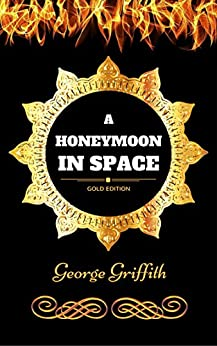 A Honeymoon in Space: By George Griffith - Illustrated by [George Griffith]