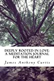img - for Deeply Rooted in Love:: A Meditation Journal for the Heart (Meditations from Deep Root) (Volume 1) book / textbook / text book