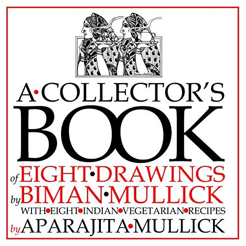 A Collector's Book of Eight Drawings by Biman Mullick With Eight Indian Vegetarian Recipes by Aparajita Mullick by Mr Biman Mullick