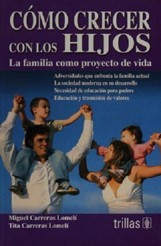 Como Crecer Con Los Hijos/ How to Grow with Your Kids: La Familia Como Proyecto De Vida (Spanish Edition) PDF