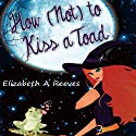 How (Not) to Kiss a Toad Audiobook by Elizabeth A. Reeves Narrated by Alex Marshall-Brown