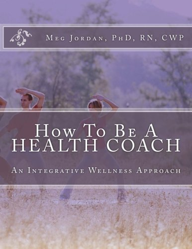 How To Be A Health Coach: An Integrative Wellness Approach