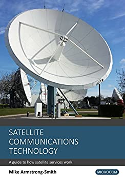 Satellite Communications Technology: A guide to how satellite services work (English Edition) por [Armstrong-Smith, Mike]