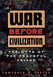 War Before Civilization: The Myth of the Peaceful Savage by Lawrence H. Keeley (1996-02-22)