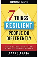 Emotional Habits: The 7 Things Resilient People Do Differently (And How They Can Help You Succeed in Business and Life) Paperback