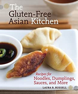 The Gluten-Free Asian Kitchen: Recipes for Noodles, Dumplings, Sauces, and More by [Russell, Laura B.]