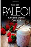 No-Cook Paleo! - Kids and Snacks Cookbook, Ben Plus Ben Plus Publishing No-Cook Paleo Series, 1500180335
