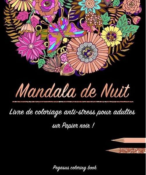Livre De Coloriage Pour Adulte Mandala De Nuit Coloriage Anti Stress Mandalas A Colorier Cahier De Coloriage Livre A Colorier Zen Relaxation French Edition Book Pegasus Coloring 9781542867351 Amazon Com Books