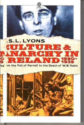 Culture and Anarchy in Ireland, 1890-1939 (The Ford Lectures Delivered in the University of Oxford in the Hilary Term of 1978)