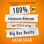 100% Commission Brokerage and Death of the Big Box Realty | Aram Shah