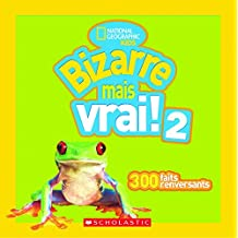 National Geographic Kids : Bizarre mais vrai! 2: 300 faits renversants
