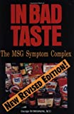In Bad Taste: The Msg Symptom Complex : How Monosodium Glutamate Is a Major Cause of Treatable and Preventable Illnesses, Such As Headaches, Asthma, Epilepsy, heart