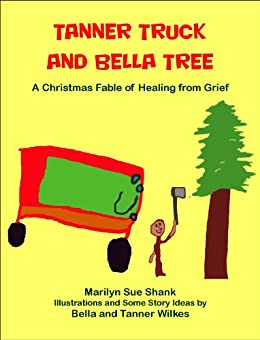 Tanner Truck and Bella Tree: A Christmas Fable of Healing from Grief by [Shank, Marilyn Sue]