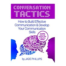 Conversation Tactics: How to Build Effective Communication & Develop Your Communication Skills (How to Communicate with Anyone, Communication Secrets, Communication Skills)