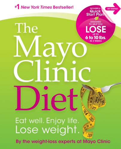The Mayo Clinic Diet: Eat well, Enjoy Life, Lose -
