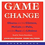 Game Change: Obama and the Clintons, McCain and Palin, and the Race of a Lifetime | John Heilemann,Mark Halperin