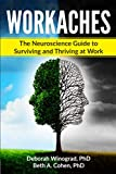 Workaches: The Neuroscience Guide to Surviving and Thriving at Work