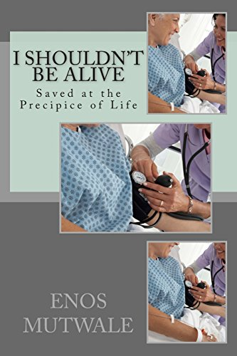 I Shouldn't Be Alive: Saved at the Precipice of Life (What Curiosity has done for Us) (Volume 2)