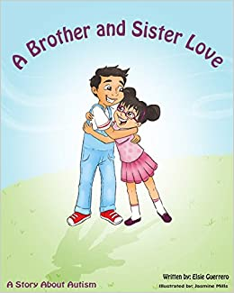 A Brother Sister Love A Story About Autism Elsie Guerrero
