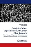 Catalytic Carbon Deposition on 3d Carbon Fibre Supports, Matthew Thornton, 3838308158