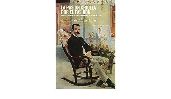 Amazon.com: La pasión criolla por el fashion: Una historia de la moda en la Venezuela del siglo XIX (Trópicos nº 92) (Spanish Edition) eBook: Antonio de ...