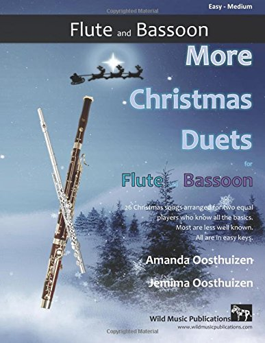 More Christmas Duets for Flute and Bassoon: 26 Christmas songs arranged especially for two equal players who konw all the basics. Most are less well-known, all are in easy keys.