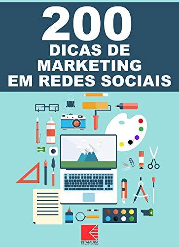 200 Dicas De Marketing Em Redes Sociais: Aumente Seus Seguidores, Crie Autoridade E Ganhe Mais Clientes