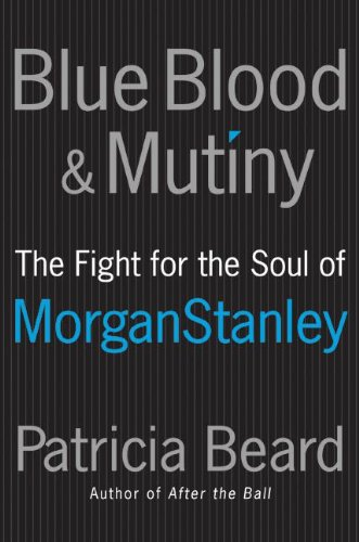Blue Blood and Mutiny: The Fight for the Soul of Morgan Stanley by William Morrow