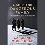 A Bold and Dangerous Family: The Remarkable Story of an Italian Mother, Her Sons, and Their Fight Against Fascism | Caroline Moorehead