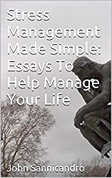Stress Management Made Simple: Essays To Help Manage Your Life