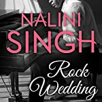 Rock Wedding: Rock Kiss Series, Book 2.5 | Nalini Singh